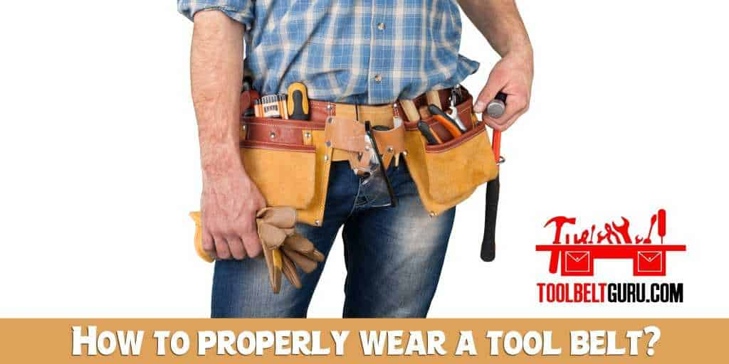 How to properly wear a tool belt [Ultimate Guide]